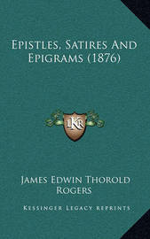 Epistles, Satires and Epigrams (1876) by James Edwin Thorold Rogers