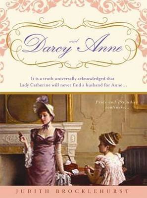 Darcy and Anne by Judith Brocklehurst