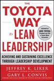 The Toyota Way to Lean Leadership: Achieving and Sustaining Excellence through Leadership Development by Jeffrey K Liker