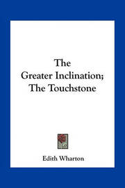 The Greater Inclination; The Touchstone by Edith Wharton