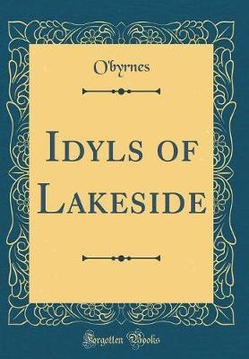 Idyls of Lakeside (Classic Reprint) by O'Byrnes O'Byrnes