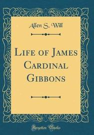 Life of James Cardinal Gibbons (Classic Reprint) by Allen S Will image