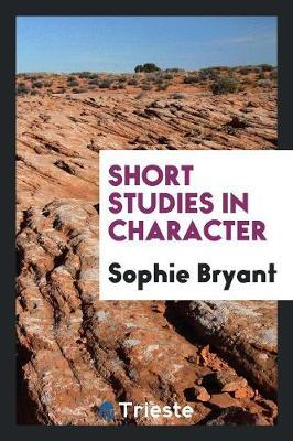 Short Studies in Character by Sophie Bryant image
