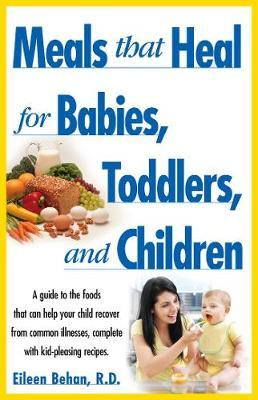 Meals That Heal for Babies and Toddlers by Eileen Behan