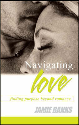 Navigating Love: Finding Purpose Beyond Romance by Jamie Banks