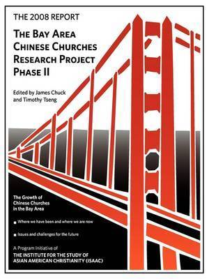 The 2008 Report: Bay Area Chinese Churches Research Project, Phase II by Timothy Tseng