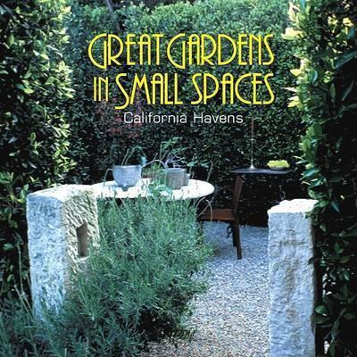 Great Gardens in Small Spaces by Karen Dardick