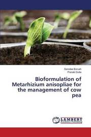 Bioformulation of Metarhizium Anisopliae for the Management of Cow Pea by Boruah Sarodee