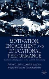 Motivation, Engagement and Educational Performance by Julian G. Elliott