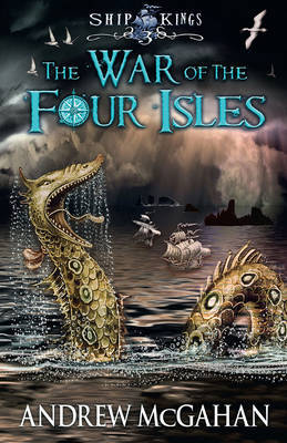 The War of the Four Isles: Ship Kings 3 by Andrew McGahan image