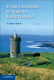 From Chiefdom to State in Early Ireland by D. Blair Gibson