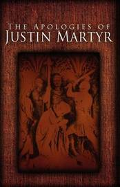 The Apologies of Justin Martyr by Jusin Martyr