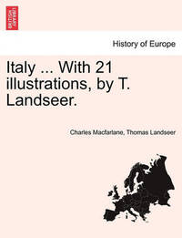Italy ... with 21 Illustrations, by T. Landseer. by Charles MacFarlane