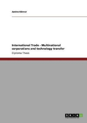 International Trade - Multinational corporations and technology transfer by Janine Koerner