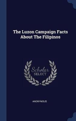 The Luzon Campaign Facts about the Filipinos by * Anonymous
