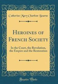 Heroines of French Society by Catherine Mary Charlton Bearne