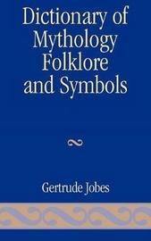 Dictionary of Mythology, Folklore and Symbols: Part 3 by Gertrude Jobes