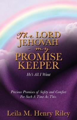 The Lord Jehovah - My Promise Keeper by Leila M Henry Riley