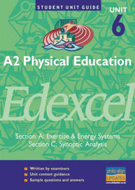 A2 Physical Education Edexcel Unit 6 (A and C): Section A: Exercise and Energy Systems: Section C: Synoptic Analysis by Michael Hill