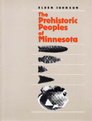 The Prehistoric Peoples of Minnesota by Elden Johnson