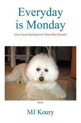Everyday is Monday by MJ Koury