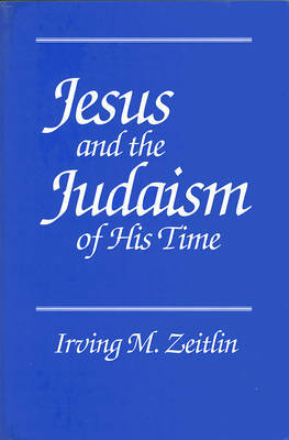 Jesus and the Judaism of His Time by Irving M. Zeitlin