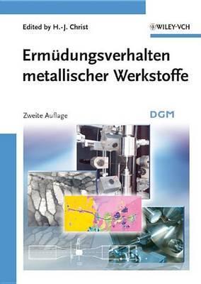 Ermudungsverhalten Metallischer Werkstoffe by H-J. Christ