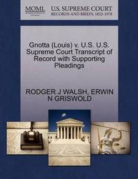 Gnotta (Louis) V. U.S. U.S. Supreme Court Transcript of Record with Supporting Pleadings by Rodger J Walsh