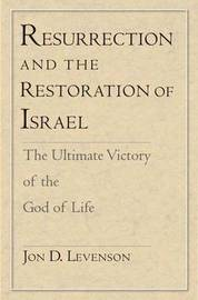 Resurrection and the Restoration of Israel: The Ultimate Victory of the God of Life by Jon D. Levenson image