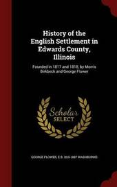 History of the English Settlement in Edwards County, Illinois by George Flower