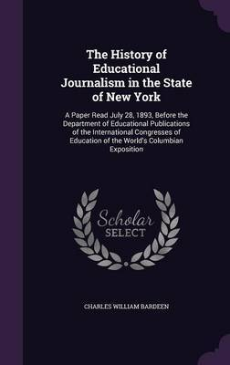 The History of Educational Journalism in the State of New York by Charles William Bardeen image