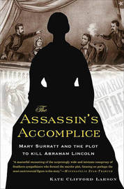 The Assassin's Accomplice: Mary Surratt and the Plot to Kill Abraham Lincoln by Kate Clifford Larson image