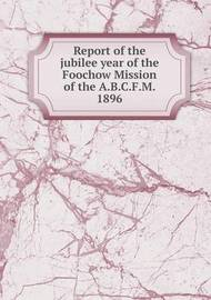 Report of the Jubilee Year of the Foochow Mission of the A.B.C.F.M. 1896 by Dwight Goddard