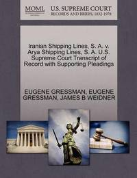 Iranian Shipping Lines, S. A. V. Arya Shipping Lines, S. A. U.S. Supreme Court Transcript of Record with Supporting Pleadings by Eugene Gressman
