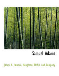 Samuel Adams by James Kendall Hosmer