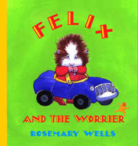 Felix And The Worrier by Rosemary Wells image