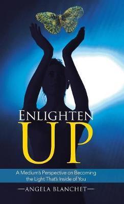 Enlighten Up by Angela Blanchet