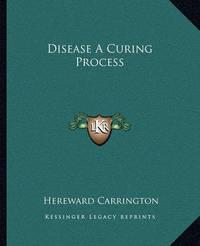 Disease a Curing Process by Hereward Carrington