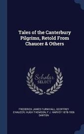 Tales of the Canterbury Pilgrims, Retold from Chaucer & Others by Frederick James Furnivall
