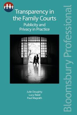 Transparency in the Family Courts: Publicity and Privacy in Practice by Julie Doughty