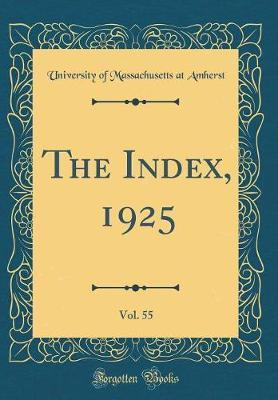 The Index, 1925, Vol. 55 (Classic Reprint) by University Of Massachusetts at Amherst