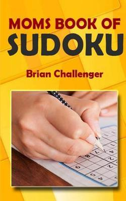 Moms Book of Sudoku by Brian Challenger