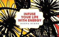 Infuse Your Life with Energy by Donna Byrne image