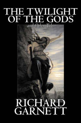 The Twilight of the Gods and Other Tales by Richard Garnett image