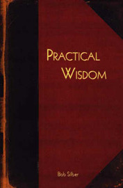 Practical Wisdom by Bob Silber