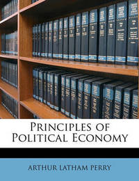Principles of Political Economy by Arthur Latham Perry