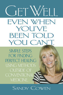 Get Well - Even When You'Ve Been Told You Can'T by Sandy Cowen
