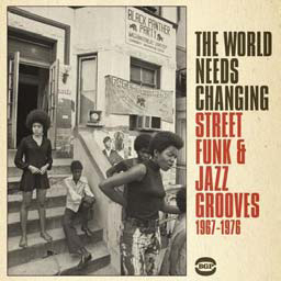 The World Needs Changing – Street Funk & Jazz Grooves 1967-1976 by Various Artists