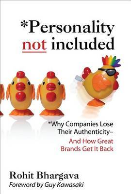 Personality Not Included: Why Companies Lose Their Authenticity and How Great Brands Get It Back, Foreword by Guy Kawasaki by Dr Rohit Bhargava (Univ. of Illinois at Urbana-Champaign University of Illinois at Urbana-Champaign University of Illinois at Urbana-Champaign Univers image