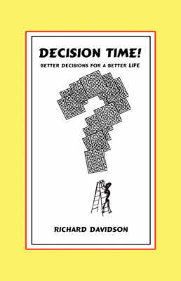 Decision Time! Better Decisions for a Better Life by Richard Davidson